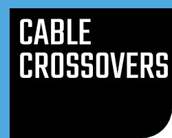 Cable Crossovers